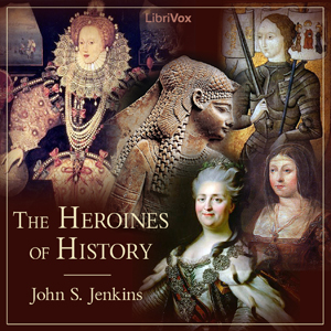 Heroines of History, The by Jenkins, John S.