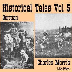 Historical Tales, Vol V: German by Morris, Charles