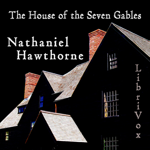 House of the Seven Gables, The by Hawthorne, Nathaniel