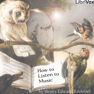 How to Listen to Music by Krehbiel, Henry Edward