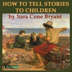 How to Tell Stories to Children by Bryant, Sara Cone