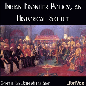 Indian Frontier Policy, an Historical Sk... by Adye, General Sir John Miller