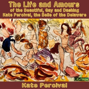 Life and Amours of the Beautiful, Gay an... by Percival, Kate