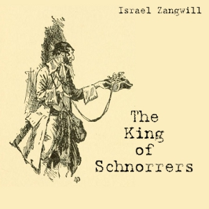 King of Schnorrers, The by Zangwill, Israel