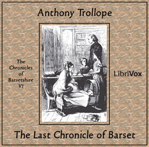Last Chronicle of Barset, The by Trollope, Anthony