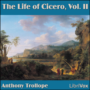 Life of Cicero, Vol. II, The by Trollope, Anthony
