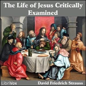 Life of Jesus Critically Examined, The by Strauss, David Friedrich