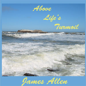 Above Life's Turmoil by Allen, James
