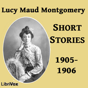 Lucy Maud Montgomery Short Stories, 1905... by Montgomery, Lucy Maud