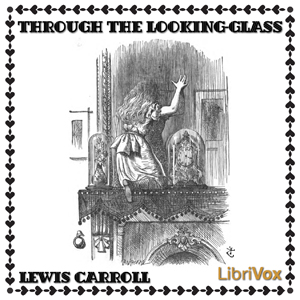 Through the Looking-Glass by Carroll, Lewis