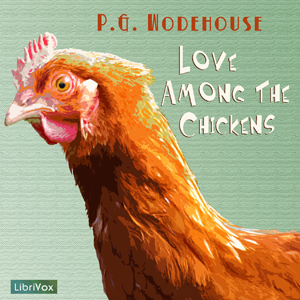 Love Among the Chickens by Wodehouse, P. G.