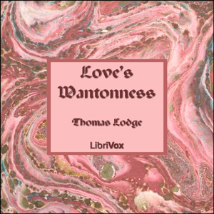 Love's Wantonness by Lodge, Thomas