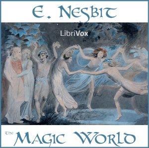 Magic World, The by Nesbit, E. (Edith)