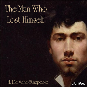 Man Who Lost Himself, The by Stacpoole, H. De Vere