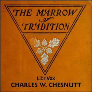 Marrow of Tradition, The by Chesnutt, Charles Waddell