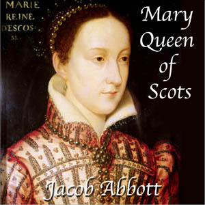 Mary Queen of Scots by Abbott, Jacob