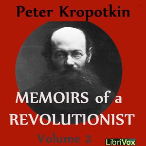Memoirs of a Revolutionist, Vol. 2 by Kropotkin, Peter