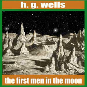 First Men in the Moon, The by Wells, H. G.