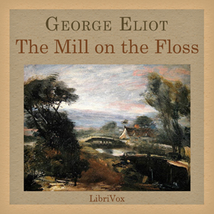 Mill on the Floss , The by Eliot, George