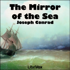 Mirror of the Sea, The : Chapter 08 - Th... Volume Chapter 08 - The Mirror of The Sea By by Conrad, Joseph
