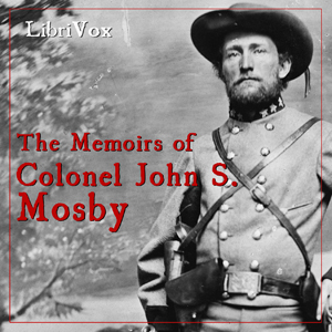 Memoirs of Colonel John S. Mosby, The by Mos, John S.
