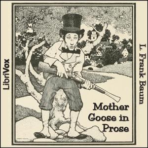 Mother Goose in Prose (Version 2) by Baum, L. Frank