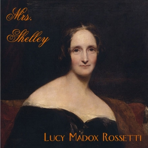 Mrs. Shelley by Rossetti, Lucy Madox