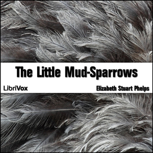 Little Mud-Sparrows, The by Phelps, Elizabeth Stuart