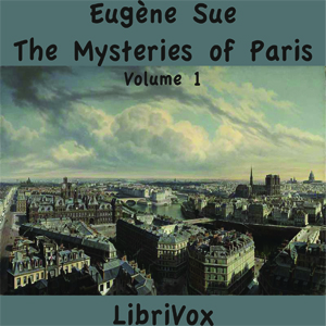 Mysteries of Paris, The, Volume 1 by Sue, Eugène