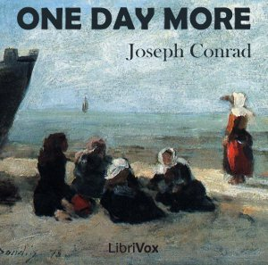 One Day More by Conrad, Joseph