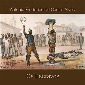 Escravos, Os by Castro Alves, Antonio Frederico de