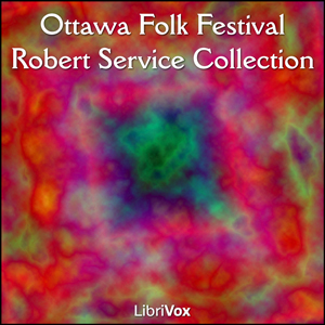 Ottawa Folk Festival Robert Service Coll... by Service, Robert W.