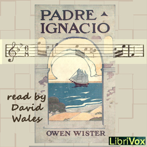 Padre Ignacio, Or The Song Of Temptation by Wister, Owen
