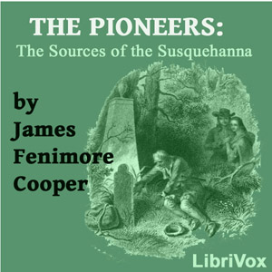 Pioneers, or The Sources of the Susqueha... by Cooper, James Fenimore