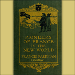 Pioneers of France in the New World by Parkman, Jr., Francis