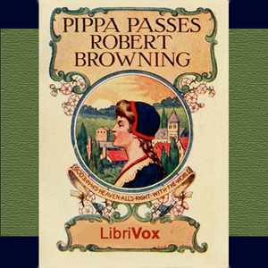 Pippa Passes by Browning, Robert