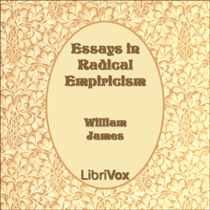 Essays in Radical Empiricism : Chapter 0... Volume Chapter 01 - Essays in Radical Empiri by James, William