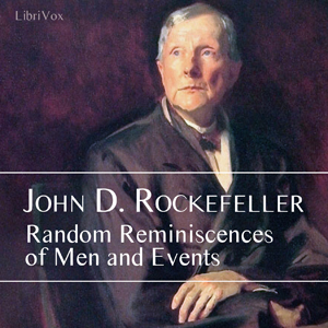 Random Reminiscences of Men and Events by Rockefeller, John D.