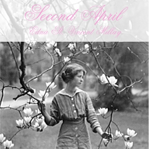 Second April by Millay, Edna St. Vincent