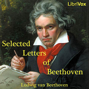Selected Letters of Ludwig van Beethoven by Beethoven, Ludwig van