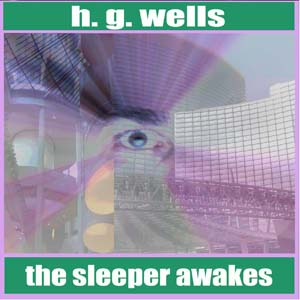 Sleeper Awakes, The by Wells, H. G.