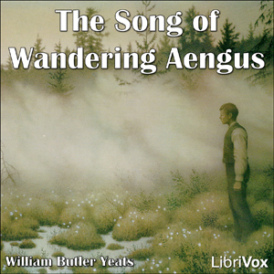 Song of Wandering Aengus, The by Yeats, William Butler