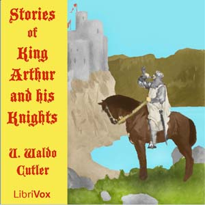 Stories of King Arthur and His Knights by Cutler, U. Waldo
