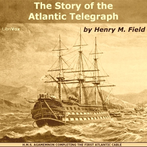 Story of the Atlantic Telegraph, The by Field, Henry M.