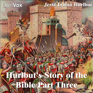 Hurlbut's Story of the Bible Part Three by Hurlbut, Jesse Lyman