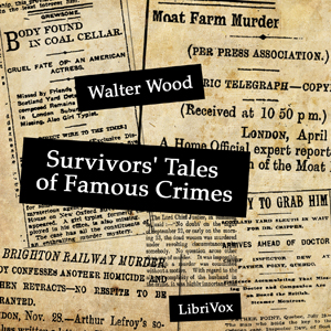 Survivors' Tales of Famous Crimes by Wood, Walter