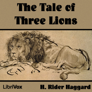 Tale of Three Lions, The by Haggard, H. Rider