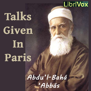 Talks by Abdul Baha Given in Paris by 'Abdu'l-Bahá 'Abbás