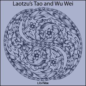 Laotzu's Tao and Wu Wei (Tao Teh King) by Lao Tzu