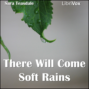 There Will Come Soft Rains by Teasdale, Sara